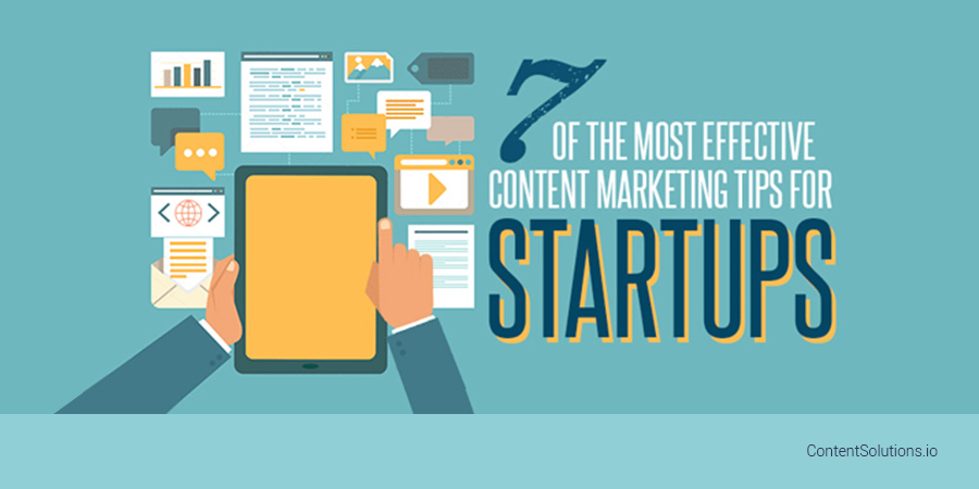 7 of the Most Effective Content Marketing Tips for Startups